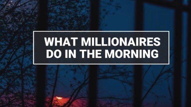 habits millionaires do in the morning